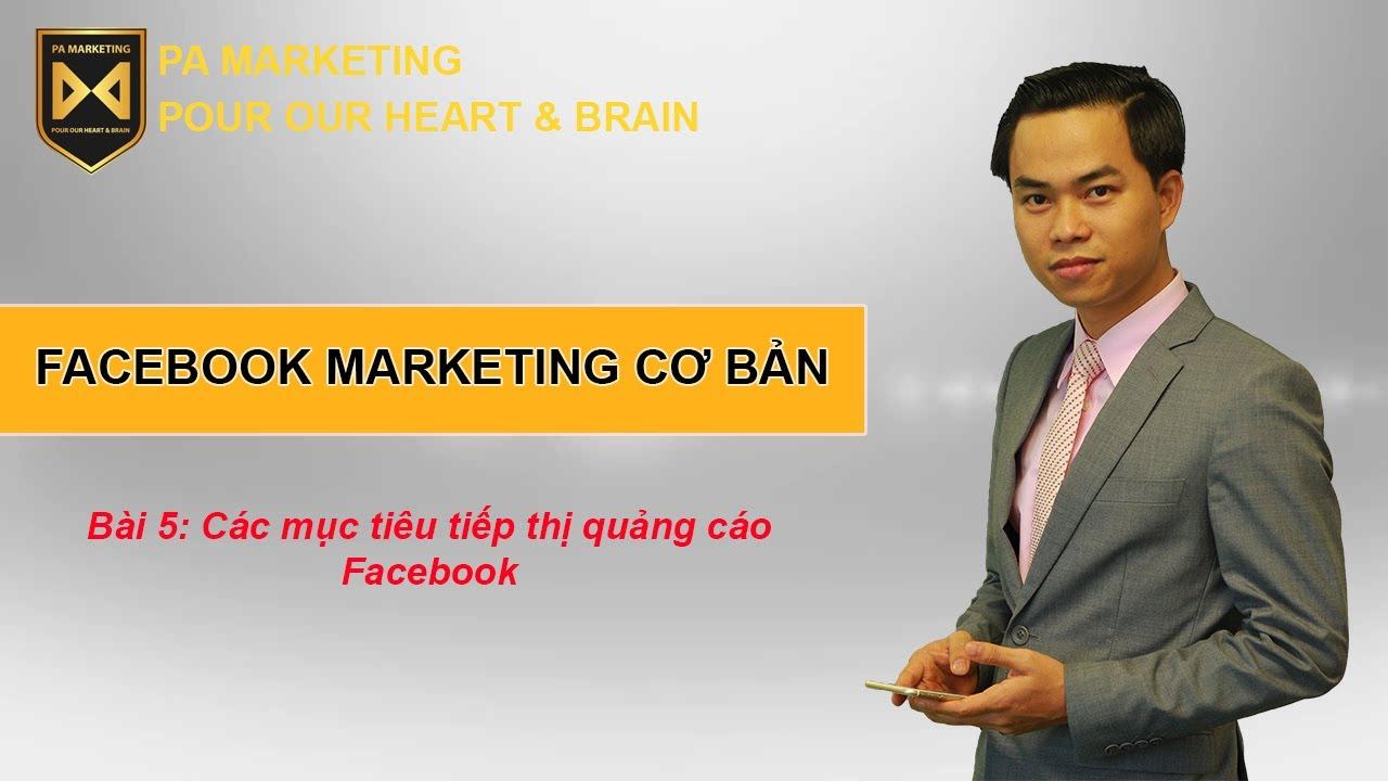 Bài 5 Các mục tiêu tiếp thị quảng cáo Facebook