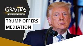 Gravitas: Can Trump solve India-China standoff?