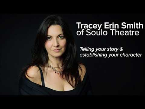 How To Tell Your Story And Establish Your Character - Tracey Erin Smith Of Soulo Theatre