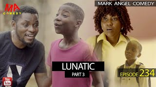 #LUNATIC Part 3 (Mark Angel Comedy) (Episode 234)