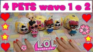 4 LOL SURPRISE PETS wave 1 e 2 !  Unboxing Giochi Preziosi By LAra e Babou