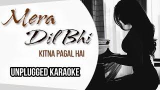 mera-dil-bhi-kitna-pagal-hai-free-unplugged-karaoke-lyrics-romantic-version-audio