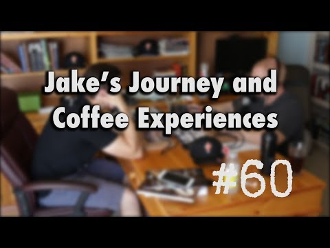 Podcast Episode #60 - Jake's Journey and Coffee Experiences