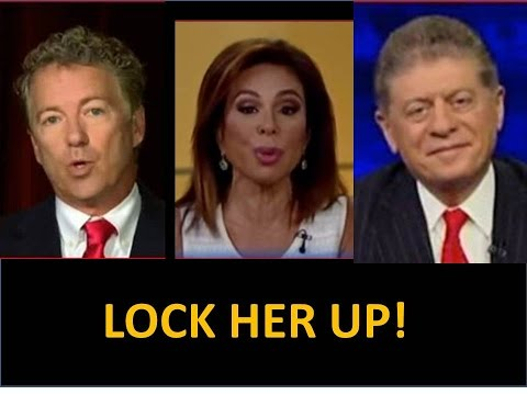 "Rand Paul, Judge Jeanine, Napolitano All Say ""Lock Her Up""! The Gloves Are Off!"