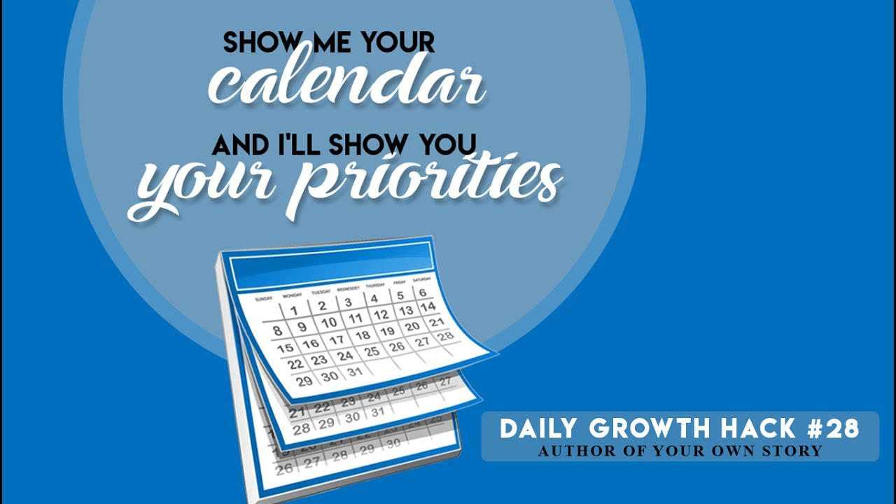 Ays Daily Growth Hacks 028 Show Me Your Calendar And I Ll Show You Your Priorities