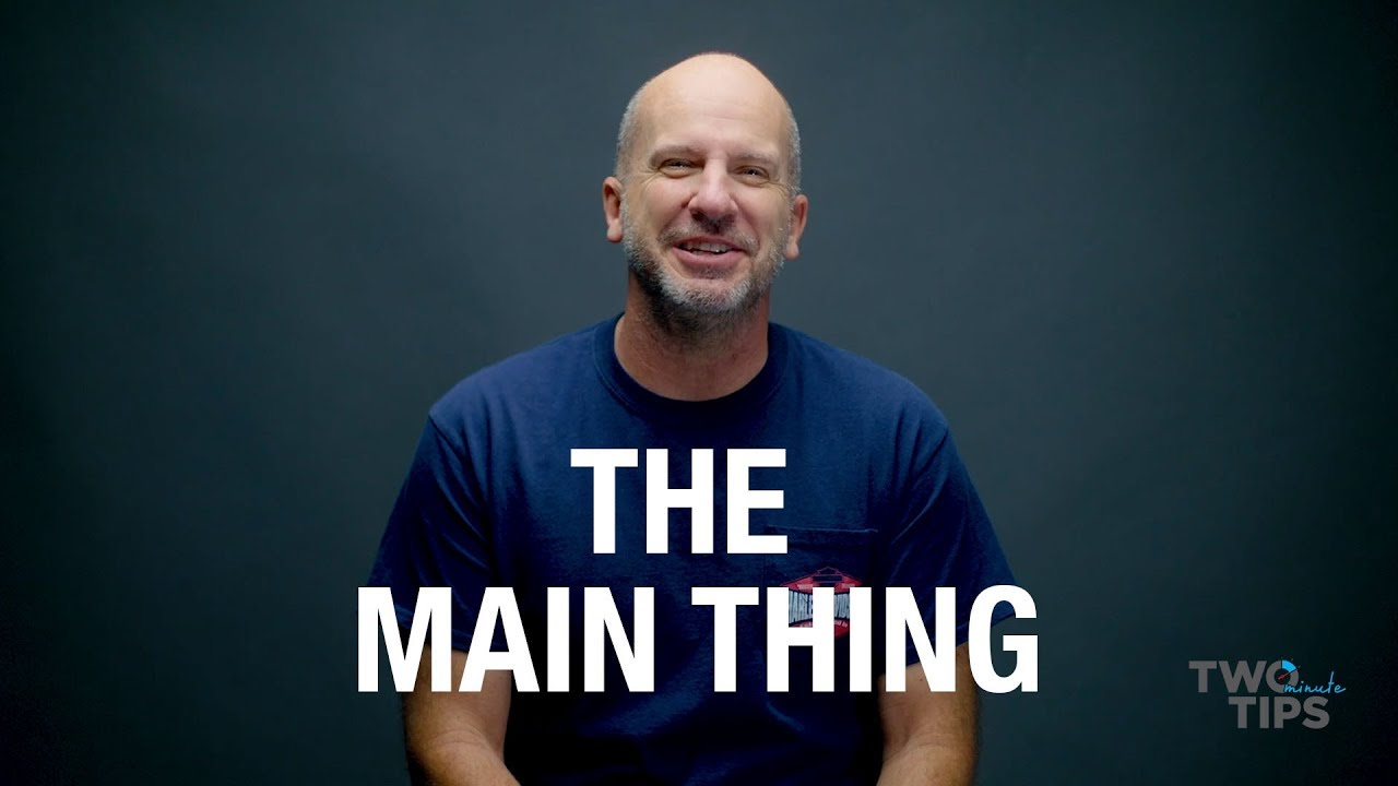The MAIN Thing | TWO MINUTE TIPS