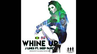 J Links - Whine Up (feat. Deep Fancy)