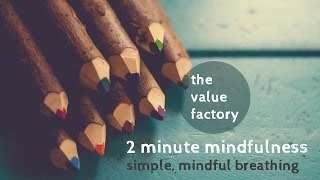 2 minute mindfulness - simple, mindful breathing