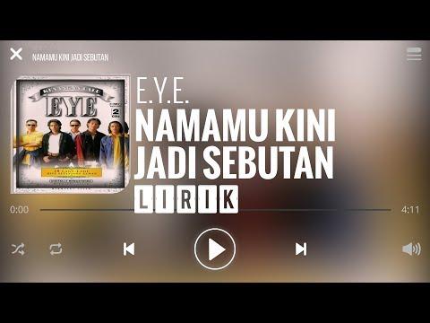 EYE - Namamu Kini Jadi Sebutan [Lirik]