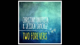 Christian Bautista & Jessica Sanchez- Two Forevers (Official Song Preview)