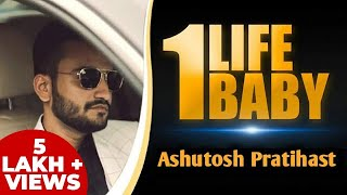 One Life Baby | Song | Ashutosh Pratihast | Official Video | A Tribute to Network Marketing Industry