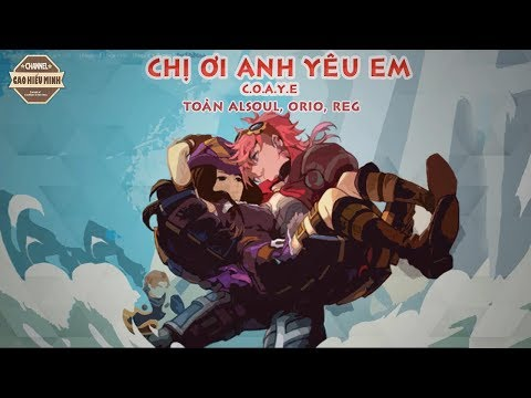 Chị Ơi !!. Anh Yêu Em (C.O.A.Y.E) | ORIO Ft. Toàn Alsoul, Reg  |VIDEO LYRIC|