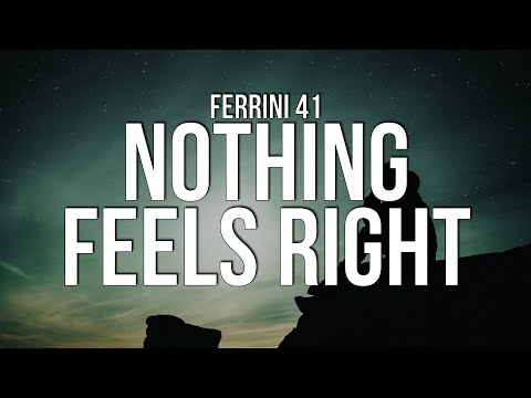 Ferrini 41 - Nothing Feels Right (Lyrics)