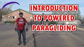 So You Want to Paramotor - Introduction to Powered Paragliding