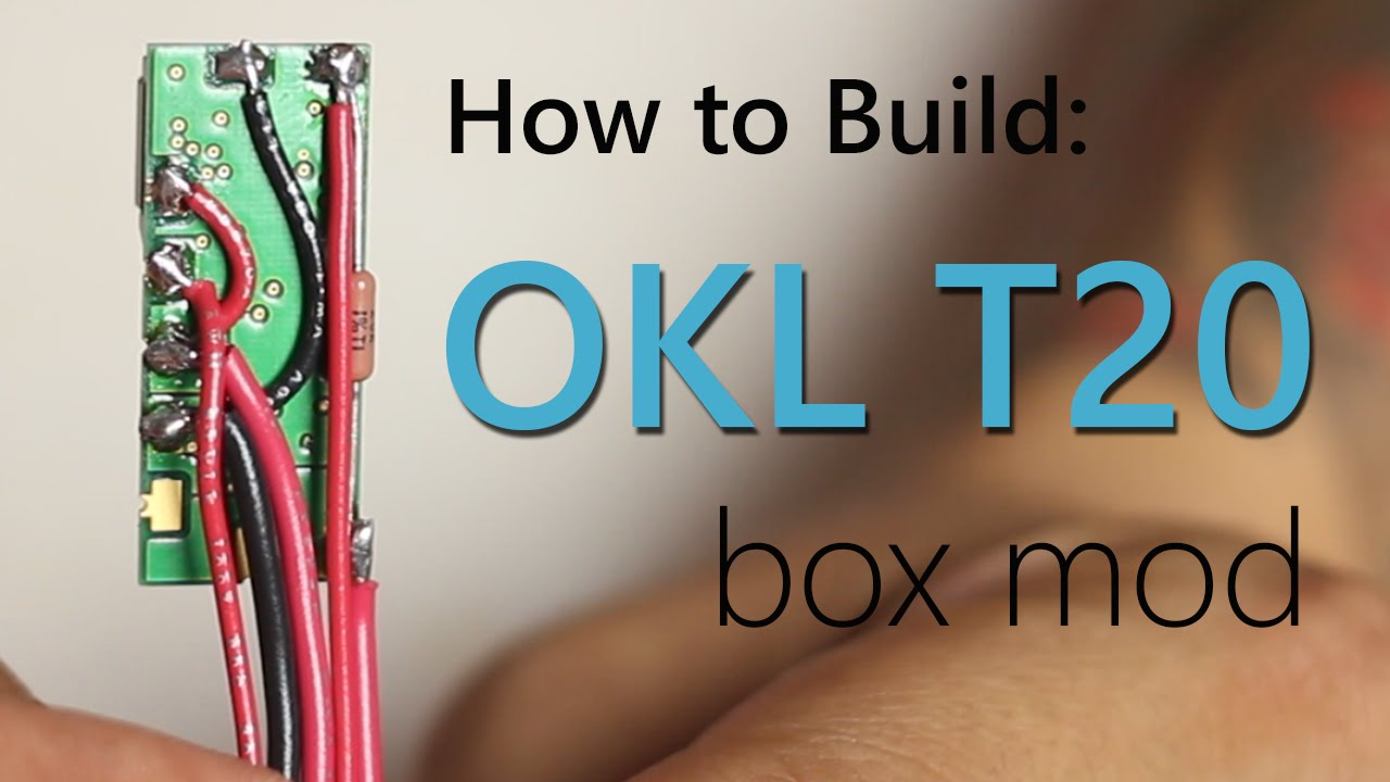 how to build okl t20 box mod tutorial how to build okl t20 box mod tutorial