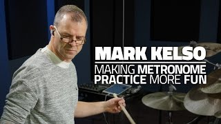 Mark Kelso - Making Metronome Practice More Fun (FULL DRUM LESSON)