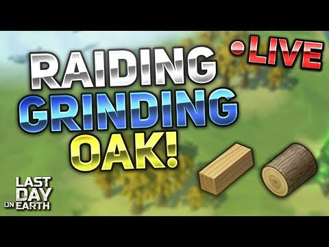 RAIDING, GRINDING FOR OAK LOGS & MORE! - Last Day On Earth: Survival LIVESTREAM