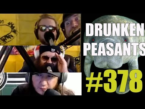 Drunken Peasants #378 LIVE! @5:30pm PST (-7 GMT)