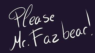 【FNAF】 Please, Mr. Fazbear ! (wip~ coming soon~)