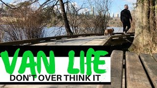 STARTING VAN LIFE ? | Don't Over Think It