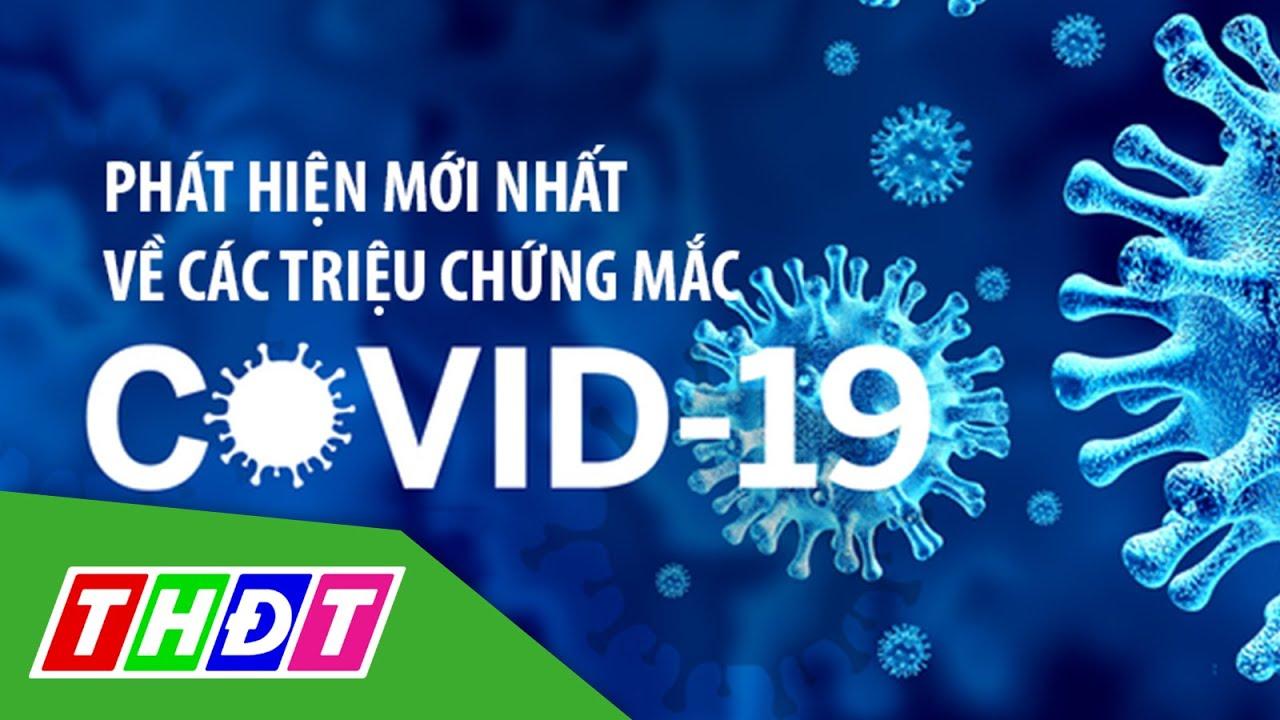 Phát hiện mới nhất về các triệu chứng mắc Covid-19 | THDT