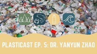 PLASTICAST: Ep5 - Dr. Yanyun Zhao