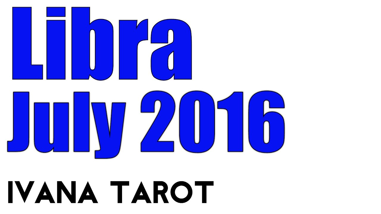 Tarot Gratis Libra Libra Monthly Tarot Reading For July 2016 By Ivana Tarot