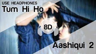 Tum Hi Ho 8D Audio Song 🎧 - Aashiqui 2 (  Aditya Roy Kapur | Shraddha Kapoor )
