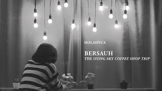 Holaspica - Dying Sky Coffee Shop Trip (Bersauh)