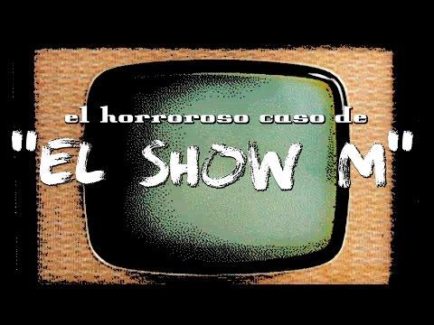 El horroroso caso de El Show M