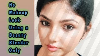 No makeup makeup look, with a beauty blender only..
