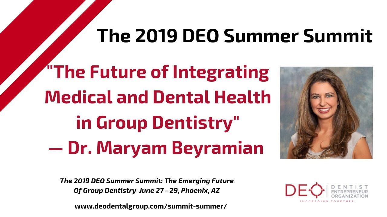 2019 DEO Summer Summit: Future-Integrating Medical/Dental Health in Group Dentistry — Dr. Beyramian