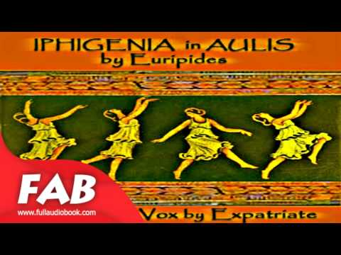 Iphigenia in Aulis Way translation Full Audiobook by EURIPIDES by Tragedy Fiction