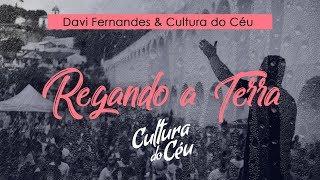 Regando a Terra - Davi Fernandes & Cultura do Céu