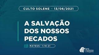 Culto Solene - Ig. Presbiteriana de Mangabeira - 13/06/2021