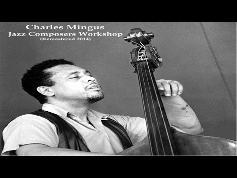Charles Mingus Ft. John LaPorta / George Barrow - Jazz Composers Workshop - Remastered 2014