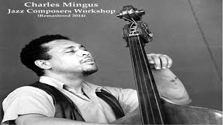 Charles Mingus Ft John LaPorta George Barrow Jazz Composers Workshop Remastered 2014