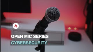 Open Mic Series- Cybersecurity