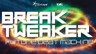 Future Beat Machine - Introducing BreakTweaker™ by BT and iZotope