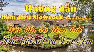 Hướng dẫn đệm điệu Slowrock Tone Dm-Am độc tấu và đệm hát bài hát Xót xa Dm -Am