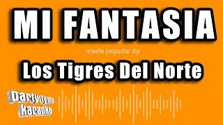 Los Tigres Del Norte - Mi Fantasia (Versión Karaoke)