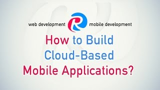 How To Build Cloud-Based Mobile Applications?