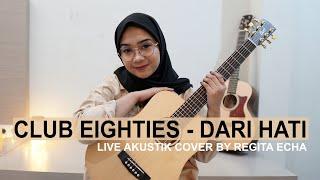 DARI HATI - CLUB EIGHTIES (LIVE AKUSTIK COVER BY REGITA ECHA)
