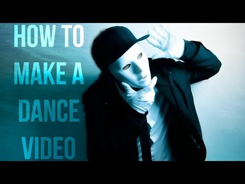 How to Make a Dance Video