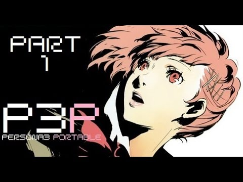 Persona 3 Portable - Part 1 - NEW WAY OF LIFE - Female Protagonist Playthrough
