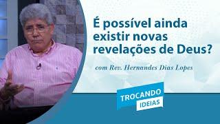 Trocando ideias | É possivel ainda existir novas revelações de Deus? | Rev. Hernandes Dias Lopes