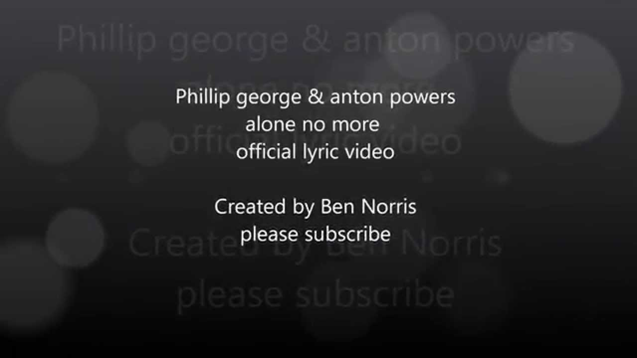 Download Phillip george & Anton powers- Alone no more official lyrics