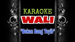 Wali - Bukan Bang Toyib (Karaoke Tanpa Vokal)