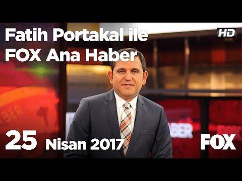 25 Nisan 2017 Fatih Portakal ile FOX Ana Haber