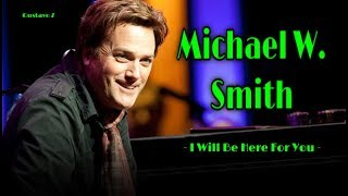 Michael W. Smith - I Will Be Here For You (Subtitulado) Gustavo Z